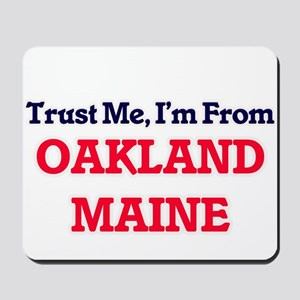 Trust Me, I'm from Oakland Maine Mousepad