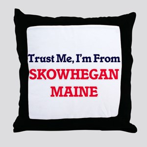 Trust Me, I'm from Skowhegan Maine Throw Pillow