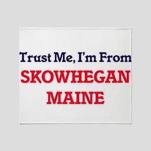 Trust Me, I'm from Skowhegan Maine Throw Blanket