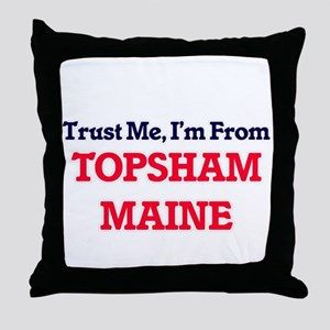 Trust Me, I'm from Topsham Maine Throw Pillow