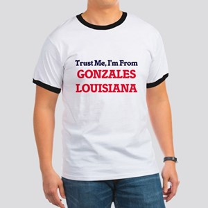 Trust Me, I'm from Gonzales Louisiana T-Shirt