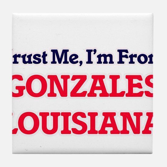 Trust Me, I'm from Gonzales Louisiana Tile Coaster