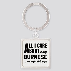 All I care about is my Burmese Square Keychain