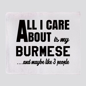 All I care about is my Burmese Throw Blanket