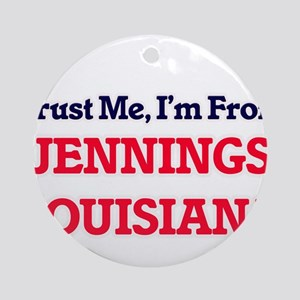 Trust Me, I'm from Jennings Louisia Round Ornament