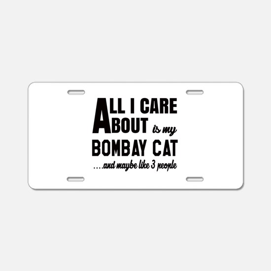 All I care about is my Bomb Aluminum License Plate