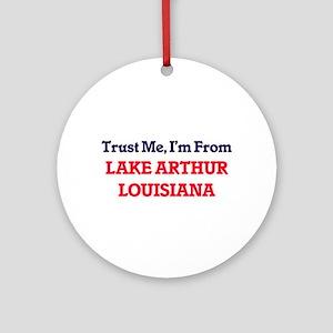 Trust Me, I'm from Lake Arthur Loui Round Ornament