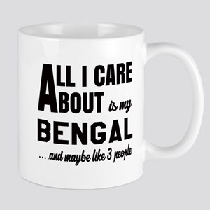 All I care about is my Bengal Mug