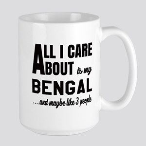 All I care about is my Bengal Large Mug