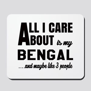 All I care about is my Bengal Mousepad