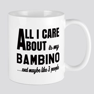 All I care about is my Bambino Mug