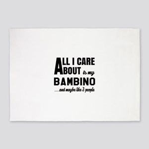 All I care about is my Bambino 5'x7'Area Rug