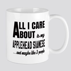 All I care about is my Applehead siames Mug