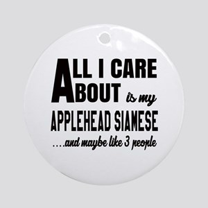 All I care about is my Applehead si Round Ornament