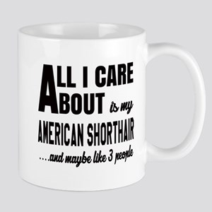 All I care about is my American Shortha Mug