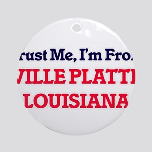 Trust Me, I'm from Ville Platte Lou Round Ornament