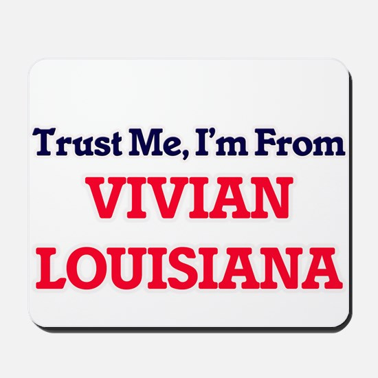 Trust Me, I'm from Vivian Louisiana Mousepad