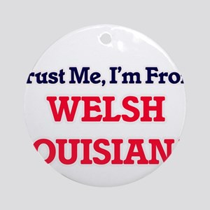 Trust Me, I'm from Welsh Louisiana Round Ornament