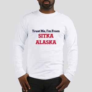 Trust Me, I'm from Sitka Alask Long Sleeve T-Shirt