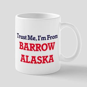 Trust Me, I'm from Barrow Alaska Mugs