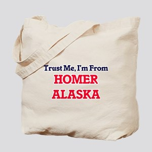 Trust Me, I'm from Homer Alaska Tote Bag