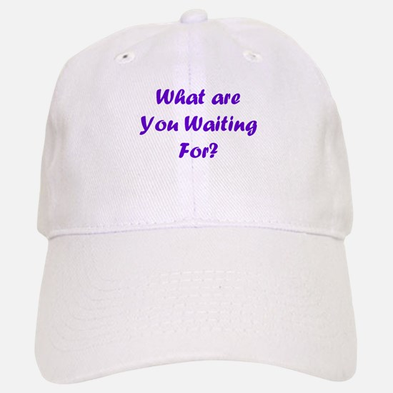 What Are You Waiting For? Baseball Baseball Cap