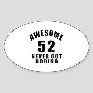 Awesome 52 Never Got Boring Birthda Sticker (Oval)
