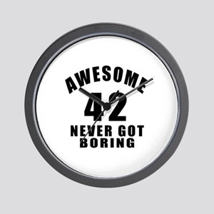Awesome 42 Never Got Boring Birthday Wall Clock