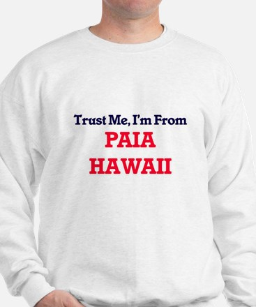 Trust Me, I'm from Paia Hawaii Sweatshirt
