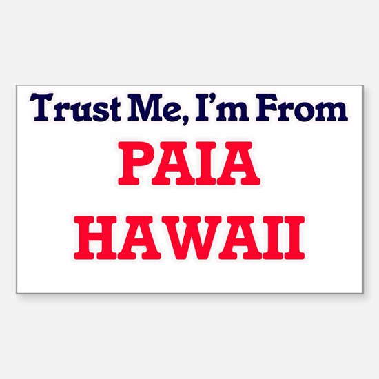 Trust Me, I'm from Paia Hawaii Decal