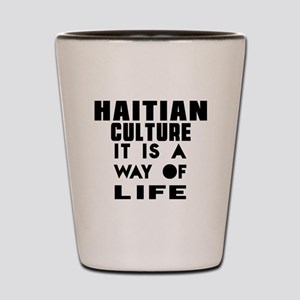 Haitian Culture It Is A Way Of Life Shot Glass