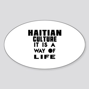 Haitian Culture It Is A Way Of Life Sticker (Oval)