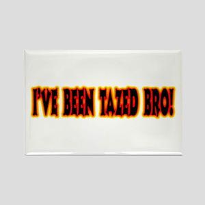 I've Been Tazed Bro! Rectangle Magnet