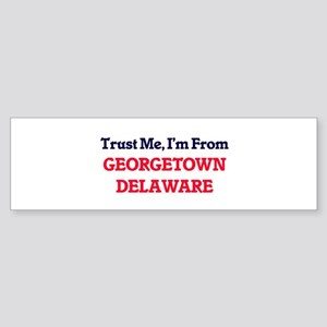 Trust Me, I'm from Georgetown Delaw Bumper Sticker