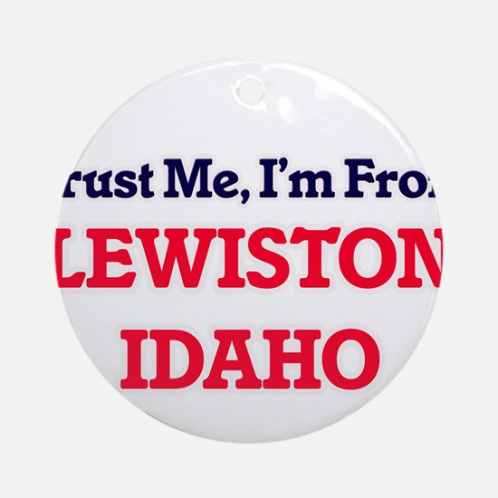 Trust Me, I'm from Lewiston Idaho Round Ornament