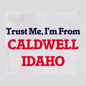 Trust Me, I'm from Caldwell Idaho Throw Blanket
