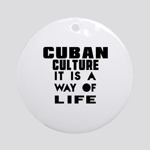 Cuban Culture It Is A Way Of Life Round Ornament