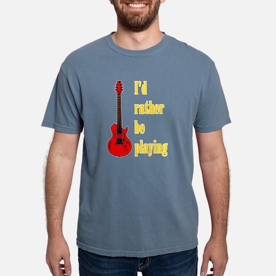 RatherBePlayingGtr T-Shirt