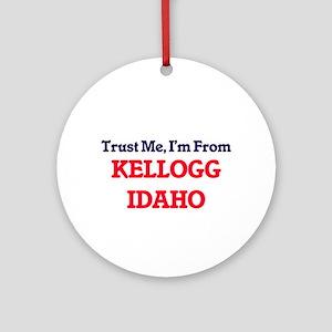 Trust Me, I'm from Kellogg Idaho Round Ornament