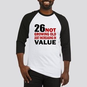 26 Not Growing Old Baseball Jersey