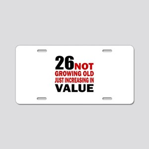 26 Not Growing Old Aluminum License Plate
