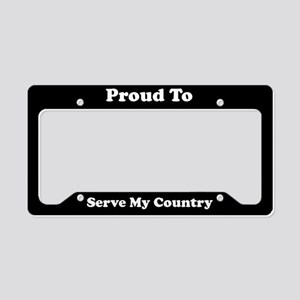 Proud To Serve My Country License Plate Holder
