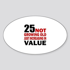 25 Not Growing Old Sticker (Oval)