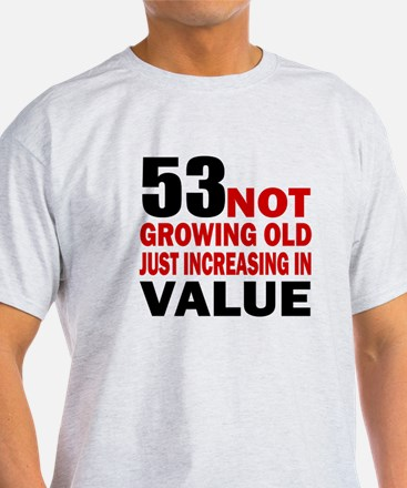 53 Not Growing Old T-Shirt