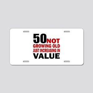 50 Not Growing Old Aluminum License Plate