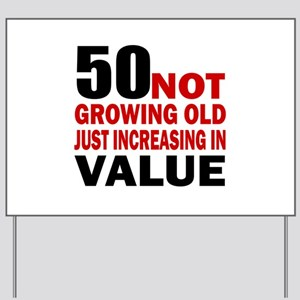 50 Not Growing Old Yard Sign
