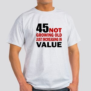 45 Not Growing Old Light T-Shirt