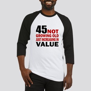 45 Not Growing Old Baseball Jersey