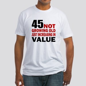 45 Not Growing Old Fitted T-Shirt