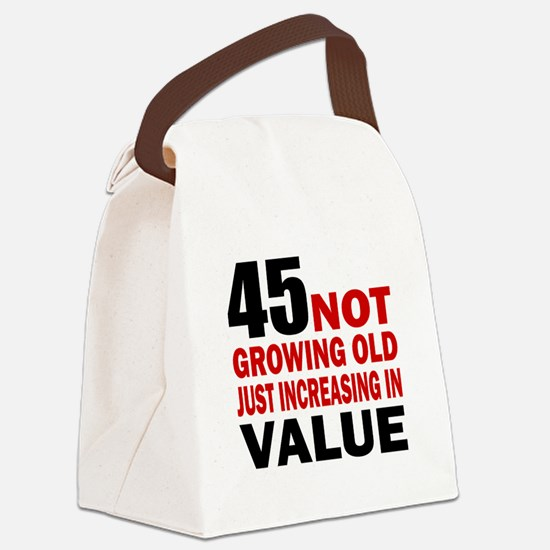 45 Not Growing Old Canvas Lunch Bag